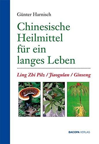 9783901618666: Chinesische Heilmittel für ein langes Leben: Ling-Zhi, Jiaogulan, Ginseng