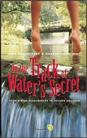 On the Track of Water's Secret. From Viktor Schauberger to Johann Grander.: Kronberger, Hans ...