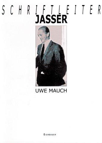 Schriftleiter Jasser : die fortgesetzten Karrieren eines NS-Journalisten. Uwe Mauch - Mauch, Uwe