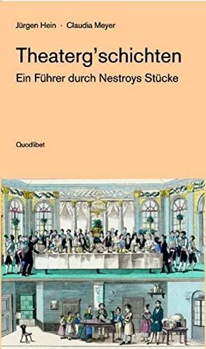 9783901749216: Theaterg'schichten: Ein Fuhrer Durch Nestroys Stucke (Quodlibet)
