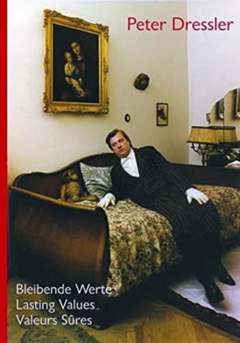 Peter Dressler: Bleibende Werte /Lasting Values /Valeurs Restantes
