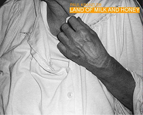 Paul Kranzler, land of milk and honey : Fotografien ; [Ausstellung Paul Kranzler
