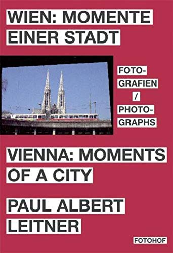 Paul Albert Leitner - Vienna. Moments Of A City