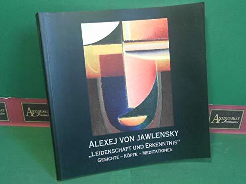 9783901846007: Alexej von Jawlensky. Leidenschaft und Erkenntnis. Gesichte - Köpfe - Meditationen. (exhibition catalogue)