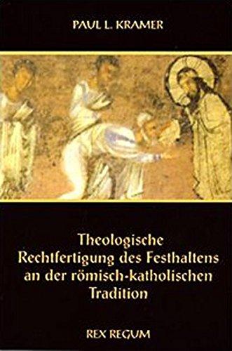 9783901851087: Theologische Rechtfertigung des Festhaltens an der Römisch Katholischen Tradition