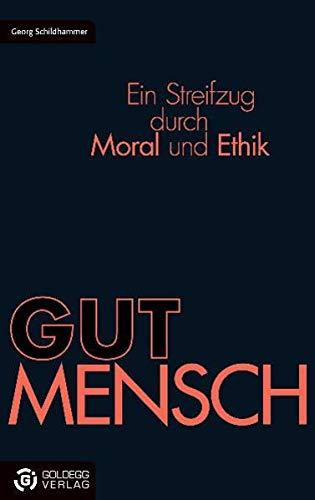 9783901880155: GUT MENSCH: Ein Streifzug durch Moral und Ethik
