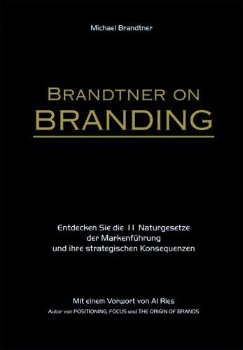 9783901921308: Brandtner on Branding: Entdecken Sie die 11 Naturgesetze der Markenf�hrung und ihre strategische Konsequenzen
