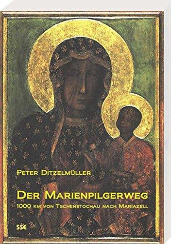 9783901975424: Der Marienpilgerweg: 1000 km von Tschenstochau nach Mariazell
