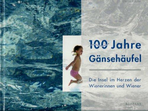 100 Jahre Gänsehäufel. Die Insel im Herzen der Wienerinnen und Wiener. Unter Mitarbeit ...