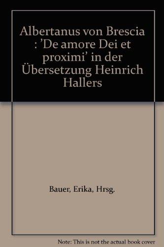ALBERTANUS VON BRESCIA: 'De Amore Dei Et Proimi' in Der Ubersetzung Heinrich Hallers.: ...
