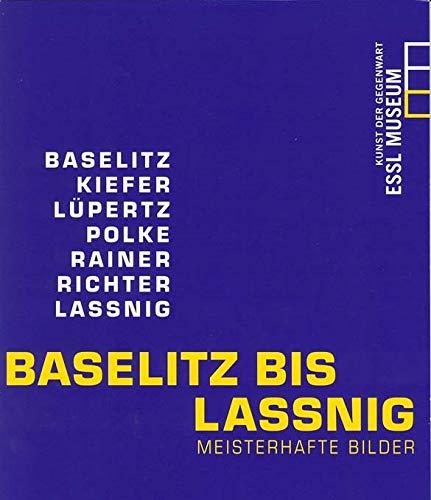 Baselitz Bis Lassnig: Meisterhafte Bilder: Essl, Karlheinz; Gohr,