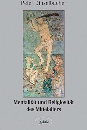 Mentalität und Religiosität des Mittelalters: Peter Dinzelbacher