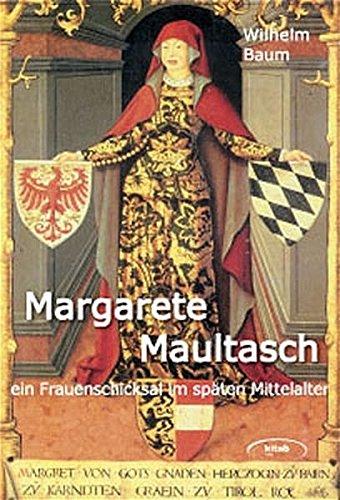 Margarete Maultasch. Ein Frauenschicksal im späten Mittelalter