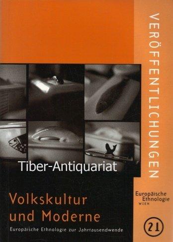 9783902029041: Volkskultur und Moderne: Europäische Ethnologie zur Jahrtausendwende : Festschrift für Konrad Köstlin zum 60. Geburtstag am 8. Mai 2000 ... Europäische Ethnologie der Universität Wien)