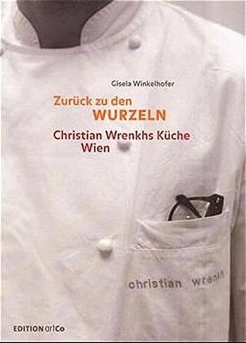 9783902101006: Zurück zu den Wurzeln. Christian Wrenkhs Küche Wien