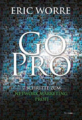Go Pro: 7 Schritte zum Network Marketing Profi von Eric Worre (Autor): Eric Worre (Autor)