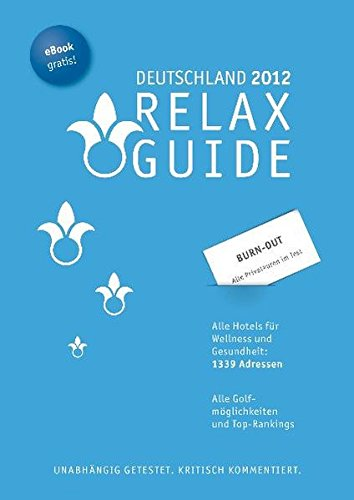9783902115409: RELAX Guide 2012 Deutschland: Alle Hotels für Wellness und Gesundheit. plus: Burn Out Therapien in Österreich und Deutschland, Mit allen ... und kritisch kommentiert, Plus: Gratis E-Book