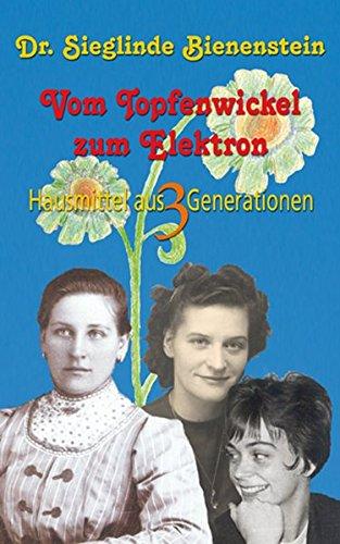 9783902134127: Vom Topfenwickel zum Elektron: Hausmittel aus 3 Generationen