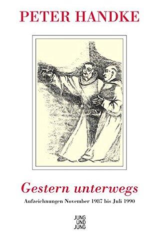 Gestern unterwegs: Aufzeichnungen November 1987 bis Juli: Peter Handke