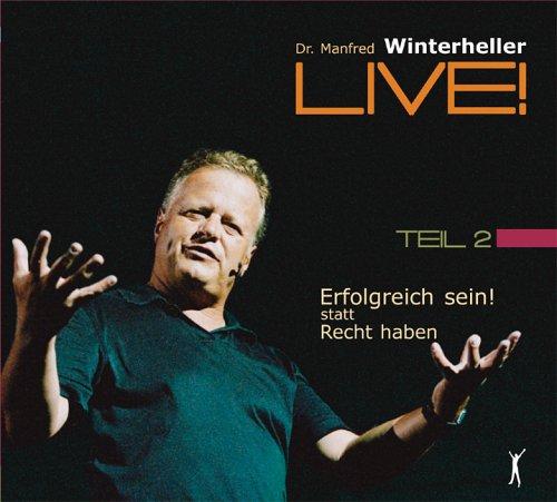 9783902148056: Erfolgreich sein! statt recht haben Teil 2. 4 CDs: Dr. Manfred Winterheller LIVE! - Teil 2