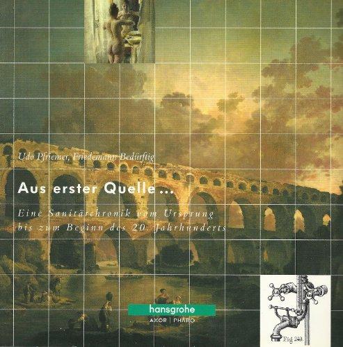 9783902166005: Aus erster Quelle... Eine Sanitärchronik vom Ursprung bis zum Beginn des 20. Jahrhunderts. (Hansgrohe Schriftenreihe, Band 3)