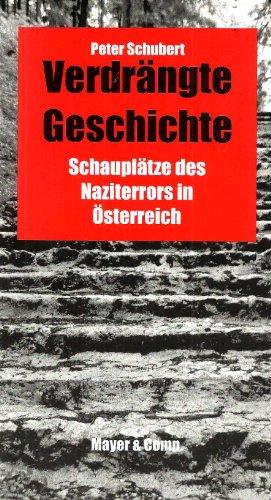 9783902177117: Verdrängte Geschichte: Schauplätze des Naziterrors in Österreich