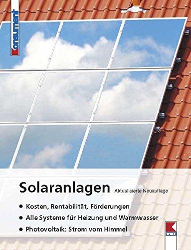 9783902273703: Solaranlagen: Kosten, Rentabilit�t, F�rderungen. Alle Systeme f�r Heizung und Warmwasser. Photovoltaik: Strom vom Himmel