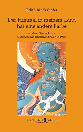 9783902300157: Der Himmel in meinem Land hat eine andere Farbe: Lebensgeschichten : Gespr�che mit asiatischen Frauen in Wien (ArtesLiteratur)