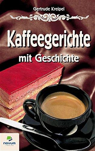 9783902324665: Kaffeegerichte mit Geschichte (German Edition)