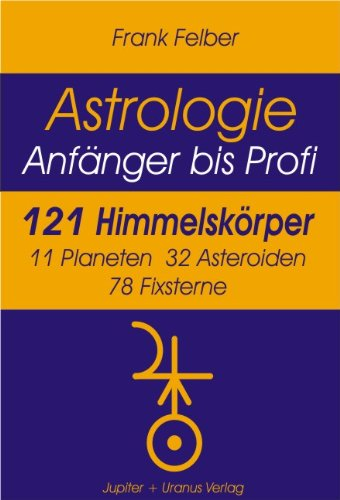 9783902385017: Astrologie. 121 Himmelskörper: Anfänger bis Profi. 11 Planeten, 32 Asteroiden, 78 Fixsterne und Ephemeriden