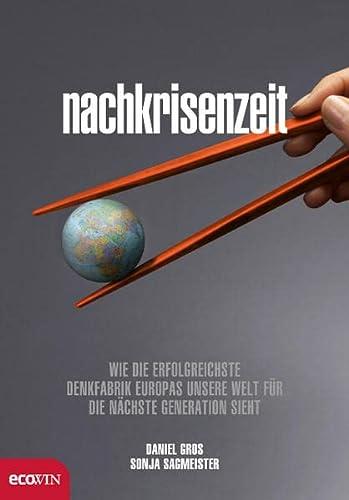 9783902404848: Nachkrisenzeit: Wie die erfolgreichste Denkfabrik Europas unsere Welt f�r die n�chste Generation sieht