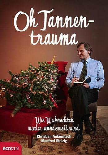9783902404985: Oh Tannentrauma: Wie Weihnachten wieder wundervoll wird