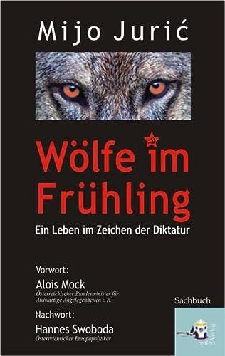 9783902406521: Wölfe im Frühling: Ein Leben im Zeichen der Diktatur