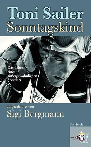 9783902406576: Toni Sailer: Sonntagskind: Das Leben eines außergewöhnlichen Sportlers