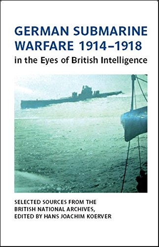 9783902433794: German Submarine Warfare 1914 1918 In The Eyes Of British Intelligence: Selected Sources From The British National Archives, Kew