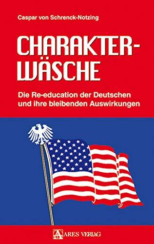 Charakterwäsche - Die Re-education der Deutschen und: C. v. Schrenck-Notzing