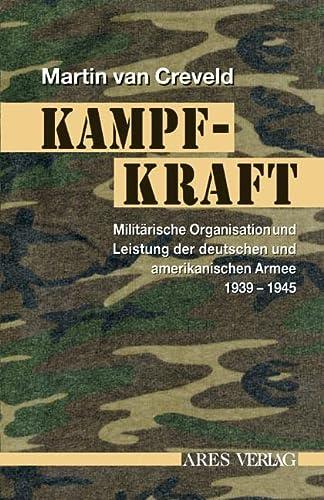 Beispielbild für Kampfkraft: Militärische Organisation und militärische Leistung der deutschen und amerikanischen Armee 1939 - 1945 zum Verkauf von medimops