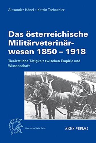 Das österreichische Militärveterinärwesen 1850 bis 1918: Tierärztliche Tä...