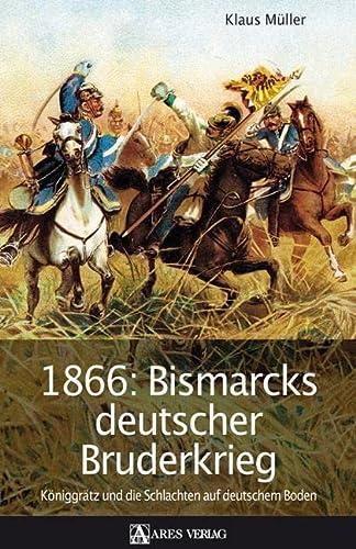 9783902475350: 1866: Bismarcks deutscher Bruderkrieg