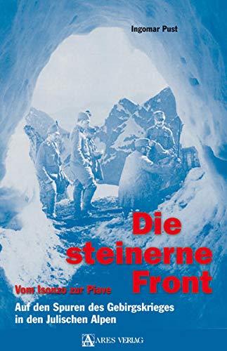 9783902475626: Die steinerne Front: vom Isonzo zur Piave. Auf den Spuren des Gebirgskrieges in den Julischen Alpen