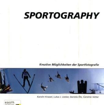 Sportography. Kreative Möglichkeiten der Sportfotografie: Krassel, Karolin /