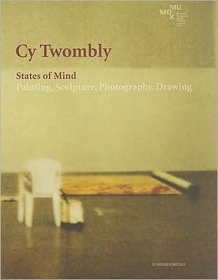 9783902490520: Cy Twombly: States of Mind - Painting, Sculpture, Photography, Drawing