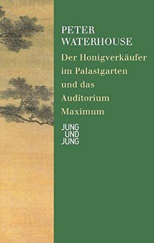 Der Honigverkäufer im Palastgarten und das Auditorium: Waterhouse, Peter: