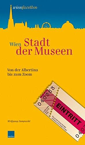 9783902517241: Wien Stadt der Museen: Von der Albertina bis zum Zoom