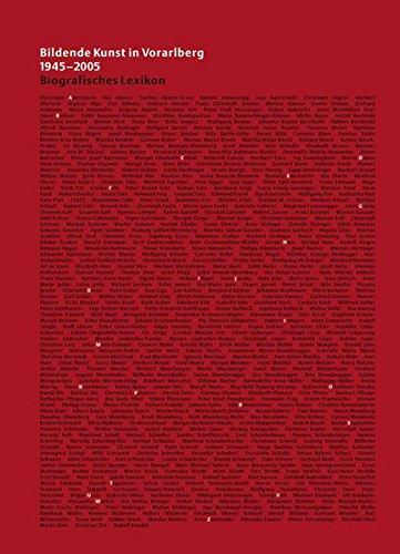 Bildende Kunst in Vorarlberg 1945-2005. Biografisches Lexikon