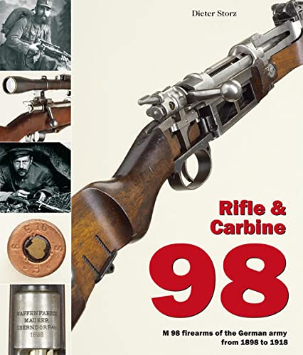 9783902526052: Rifle & Carbine 98: M98 Firearms of the German Army from 1898 to 1918