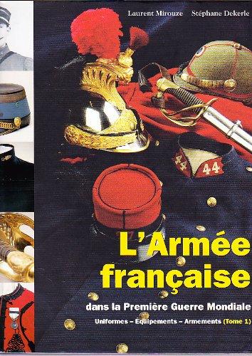 9783902526106: L'armée française dans la première Guerre Mondiale: Uniformes - Equipements - Armements, tome 1