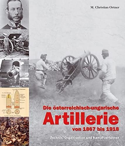 9783902526120: Die österreichisch-ungarische Artillerie von 1867 bis 1918: Technik, Organisation und Kampfverfahren