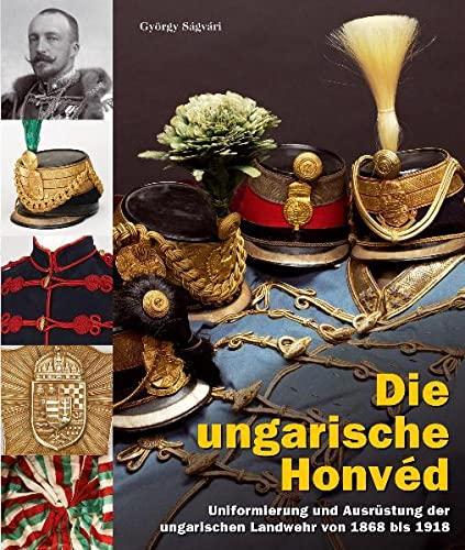 9783902526304: Die ungarische Honvéd: Uniformierung und Ausrüstung der ungarischen Landwwehr von 1868 bis 1918