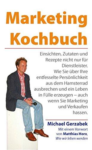 9783902561008: Marketing Kochbuch: Einsichten, Zutaten und Rezepte nicht nur für Dienstleister. Wie Sie über Ihre entfesselte Persönlichkeit aus dem Hamsterrad ... und Verkaufen hassen. (Livre en allemand)